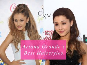 See Ariana Grande's Hairstyle Timeline